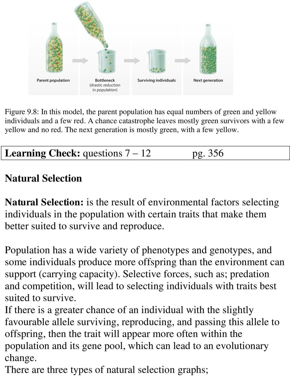356 Natural Selection Natural Selection: is the result of environmental factors selecting individuals in the population with certain traits that make them better suited to survive and reproduce.