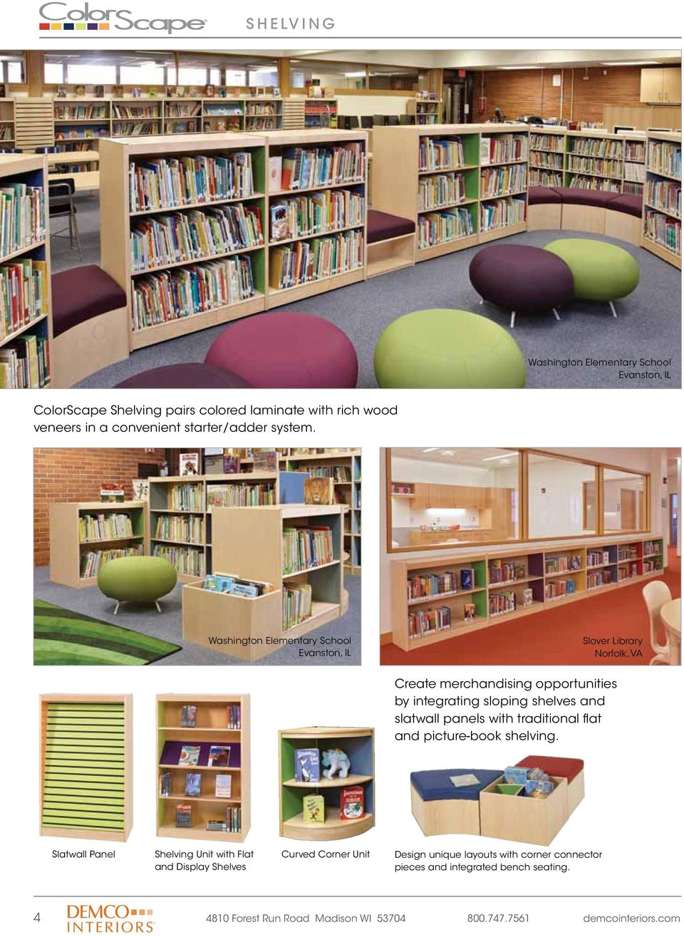 Washington Elementary School Evanston, IL Slover Library Norfolk, VA Create merchandising opportunities by integrating sloping shelves and slatwall