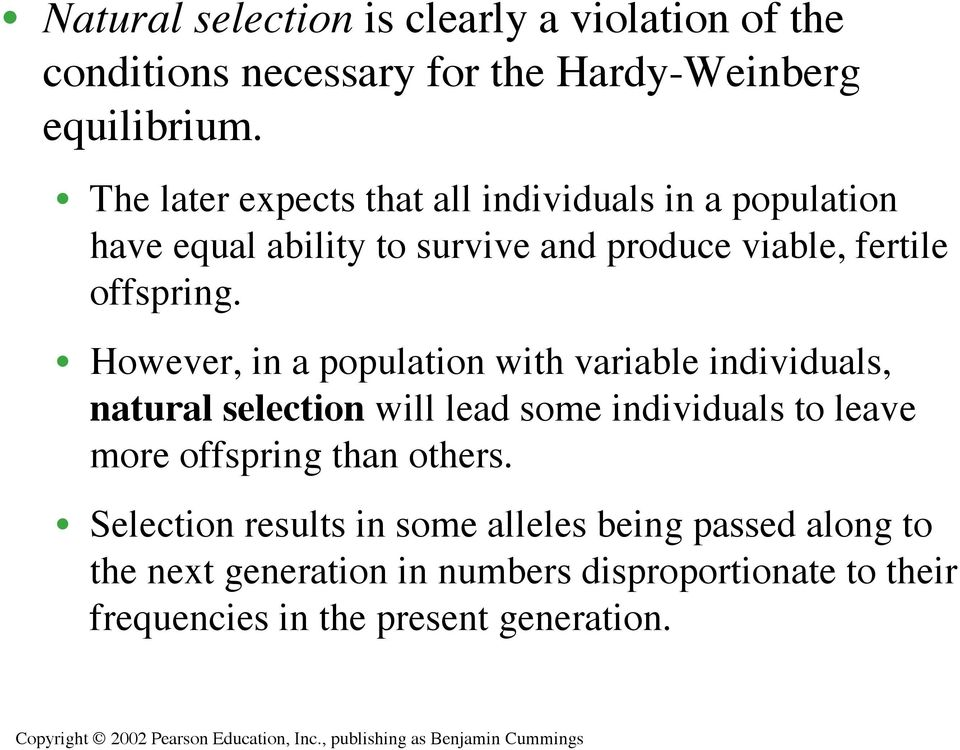 However, in a population with variable individuals, natural selection will lead some individuals to leave more offspring than