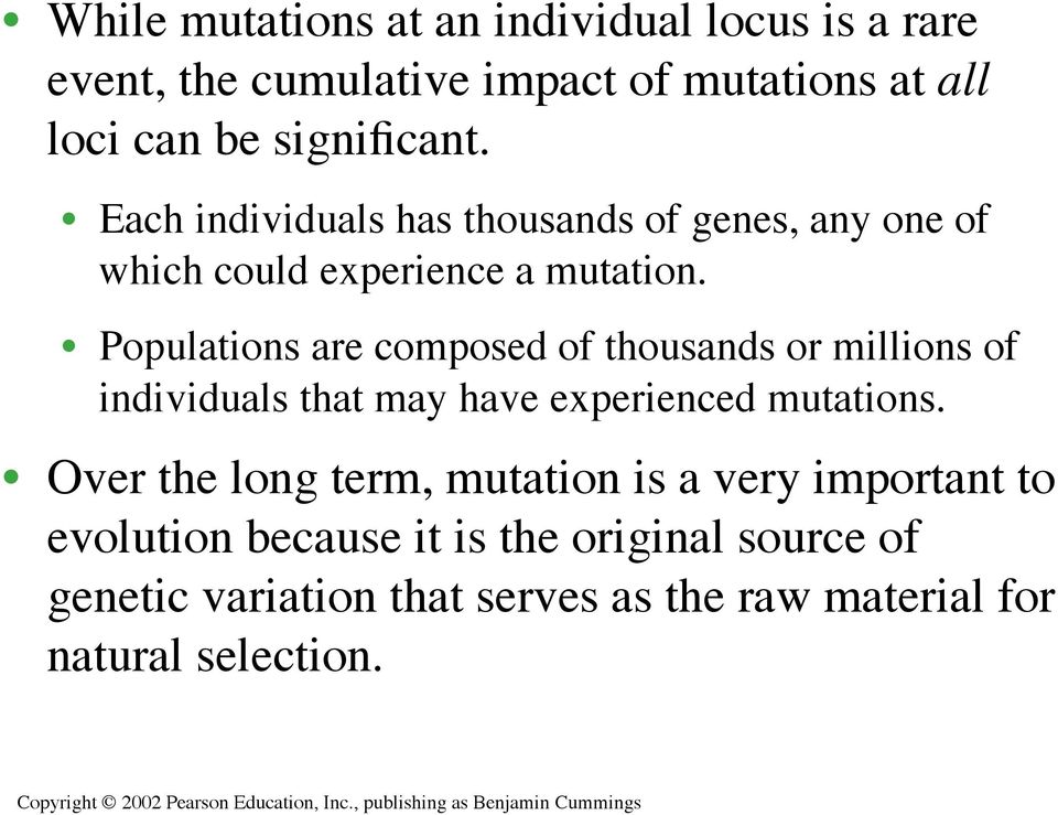 Populations are composed of thousands or millions of individuals that may have experienced mutations.