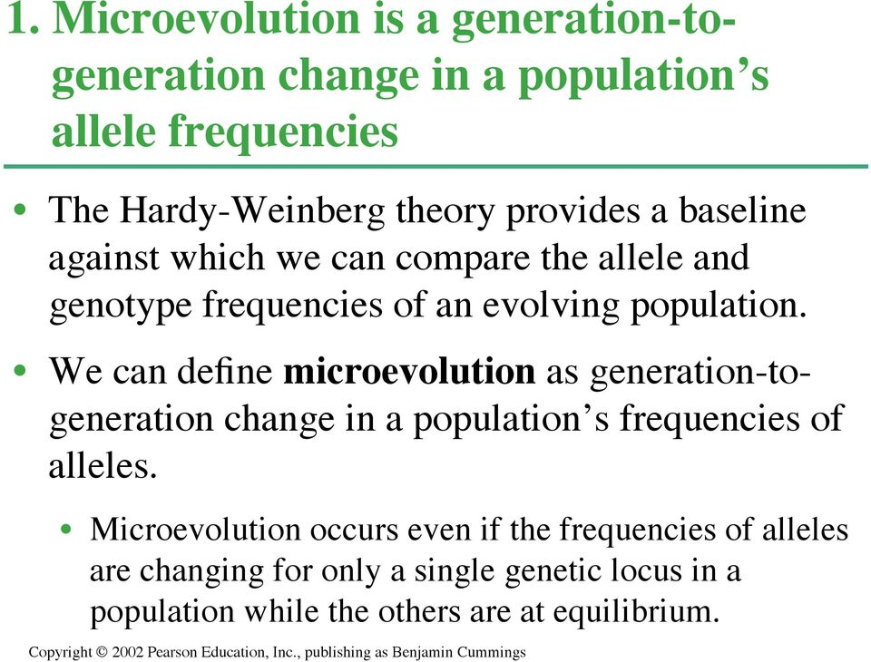 We can define microevolution as generation-togeneration change in a population s frequencies of alleles.
