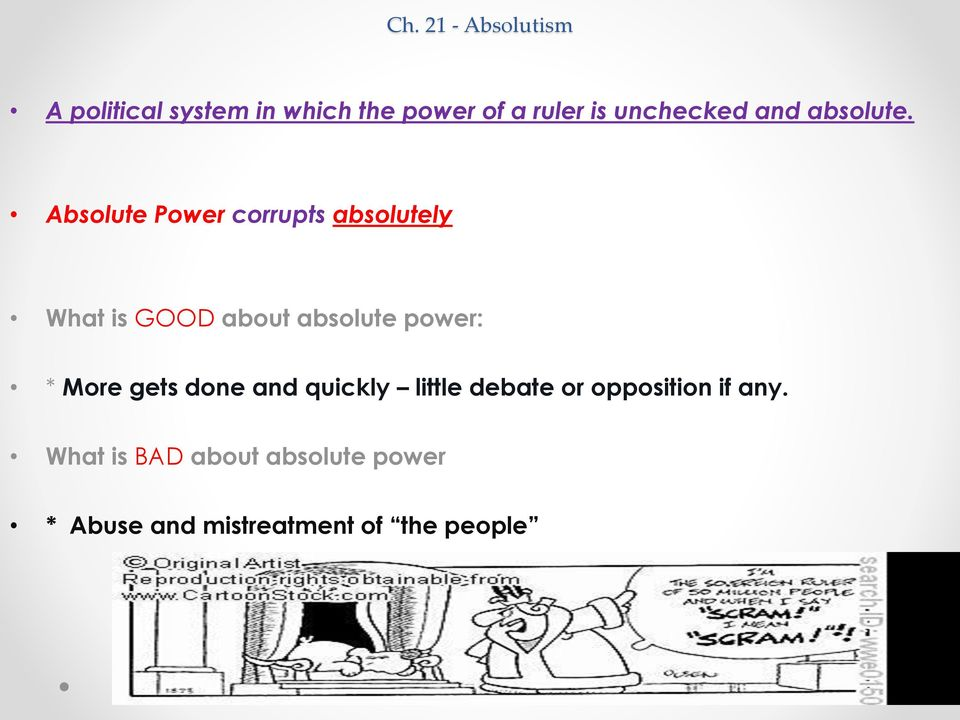 Absolute Power corrupts absolutely What is GOOD about absolute power: *