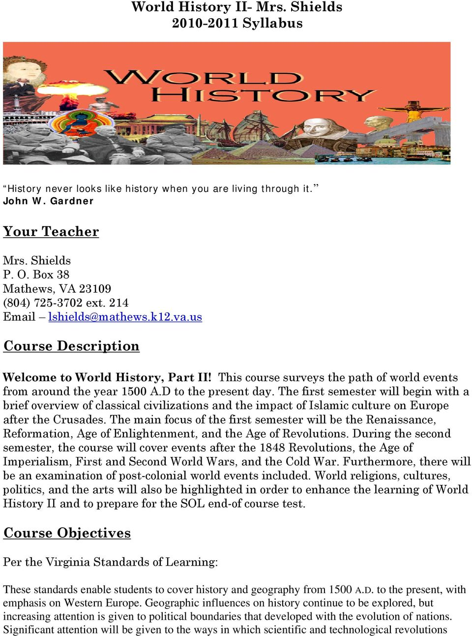 This course surveys the path of world events from around the year 1500 A.D to the present day.