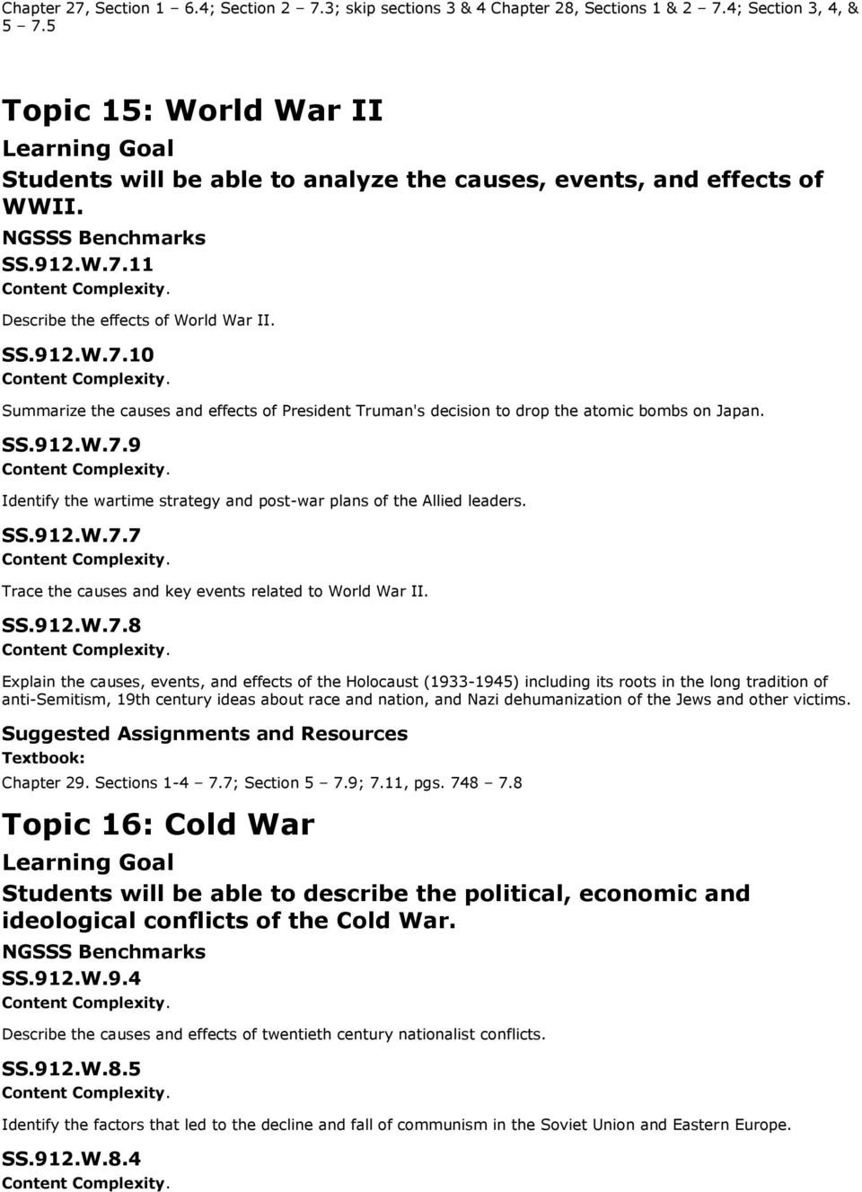 11 Describe the effects of World War II. SS.912.W.7.10 Summarize the causes and effects of President Truman's decision to drop the atomic bombs on Japan. SS.912.W.7.9 Identify the wartime strategy and post-war plans of the Allied leaders.