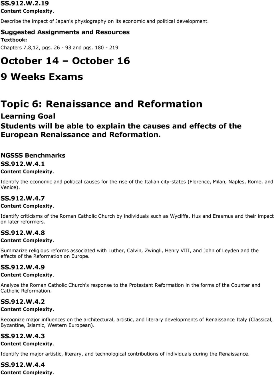 SS.912.W.4.7 Identify criticisms of the Roman Catholic Church by individuals such as Wycliffe, Hus and Erasmus and their impact on later reformers. SS.912.W.4.8 Summarize religious reforms associated with Luther, Calvin, Zwingli, Henry VIII, and John of Leyden and the effects of the Reformation on Europe.