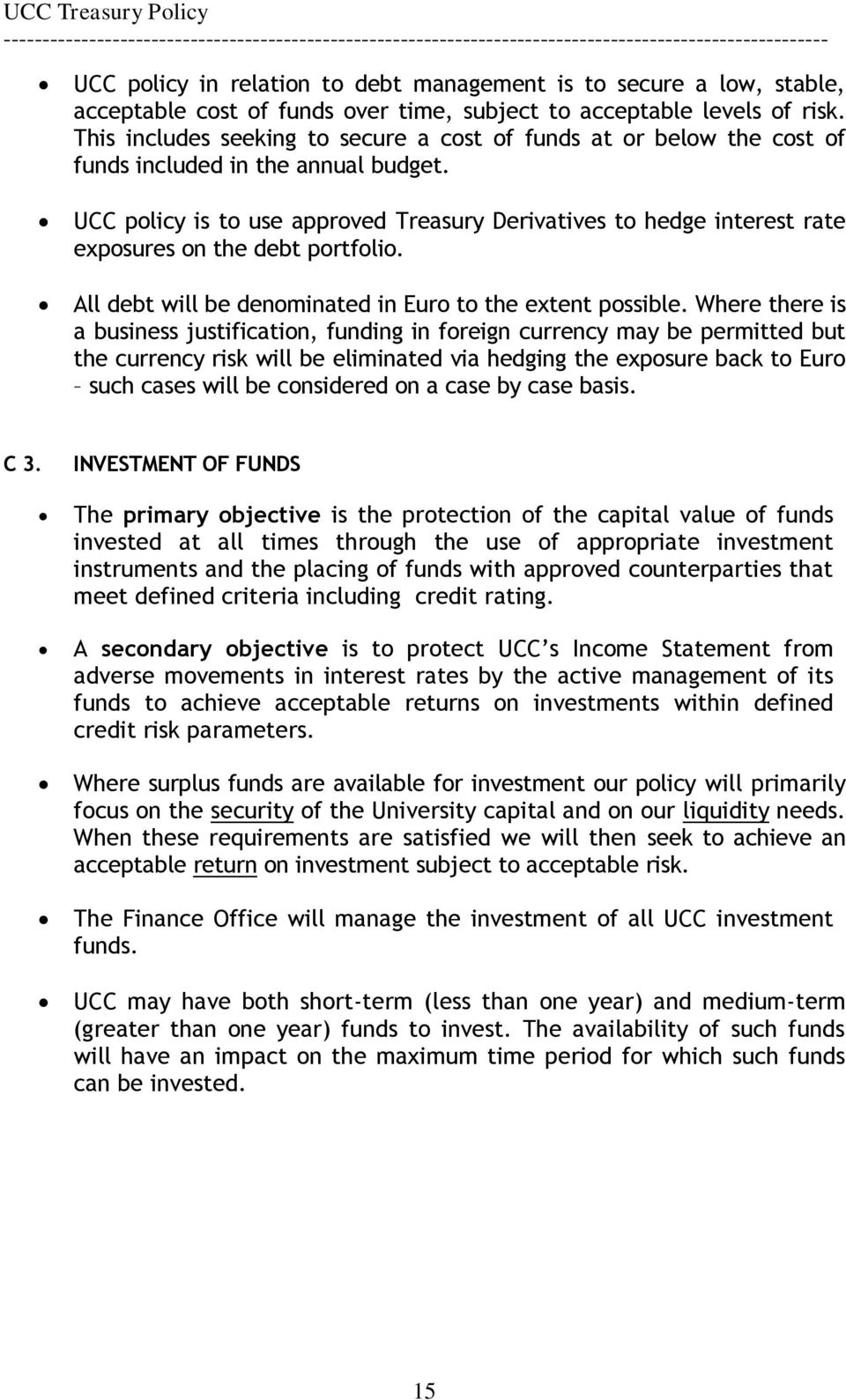 UCC policy is to use approved Treasury Derivatives to hedge interest rate exposures on the debt portfolio. All debt will be denominated in Euro to the extent possible.