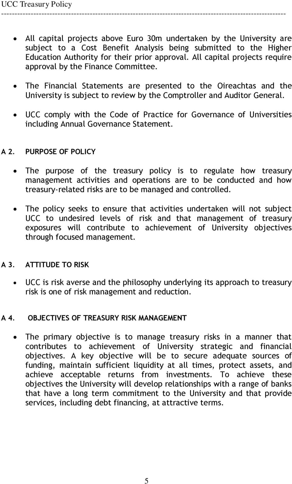 UCC comply with the Code of Practice for Governance of Universities including Annual Governance Statement. A 2.