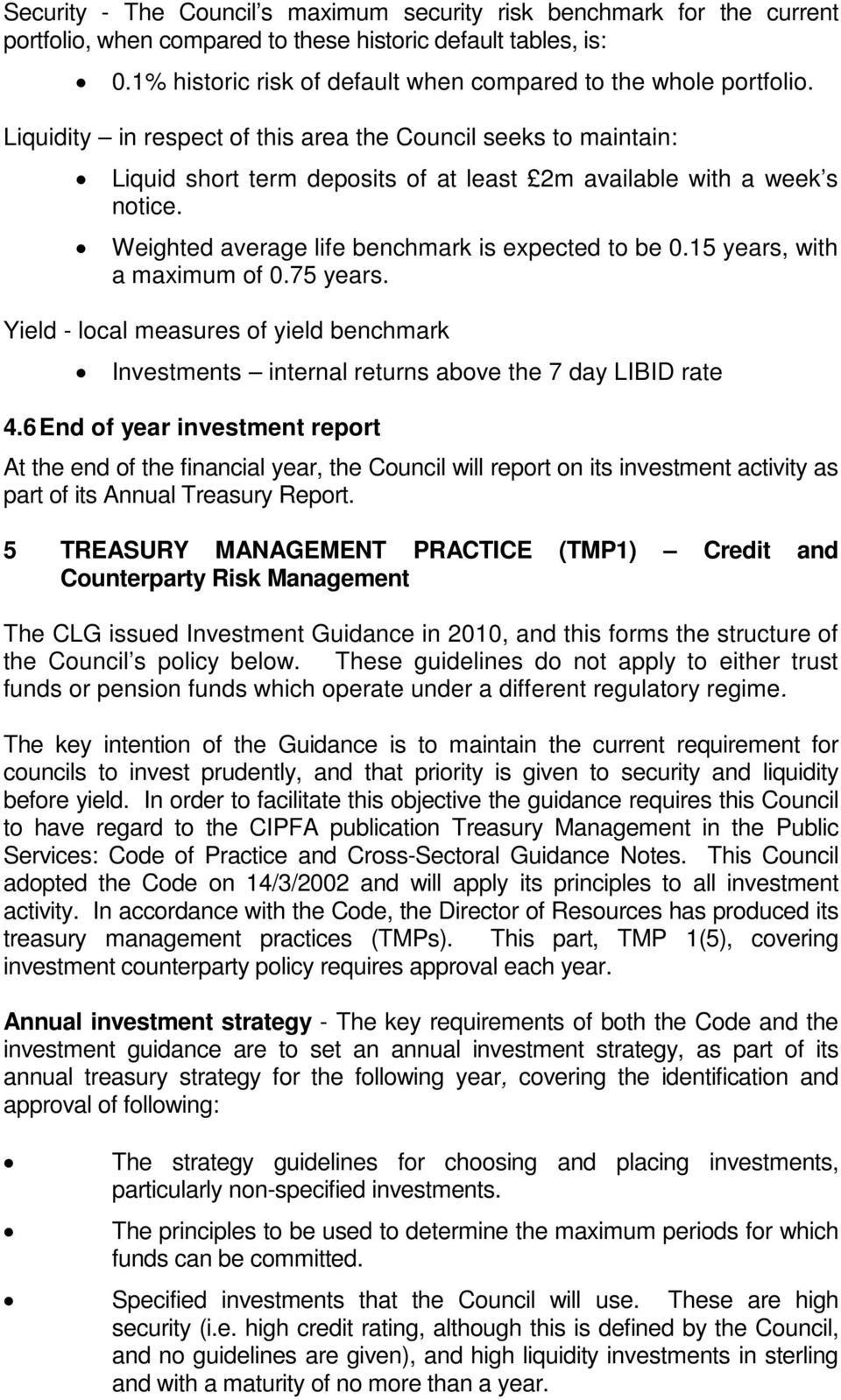 Liquidity in respect of this area the Council seeks to maintain: Liquid short term deposits of at least 2m available with a week s notice. Weighted average life benchmark is expected to be 0.