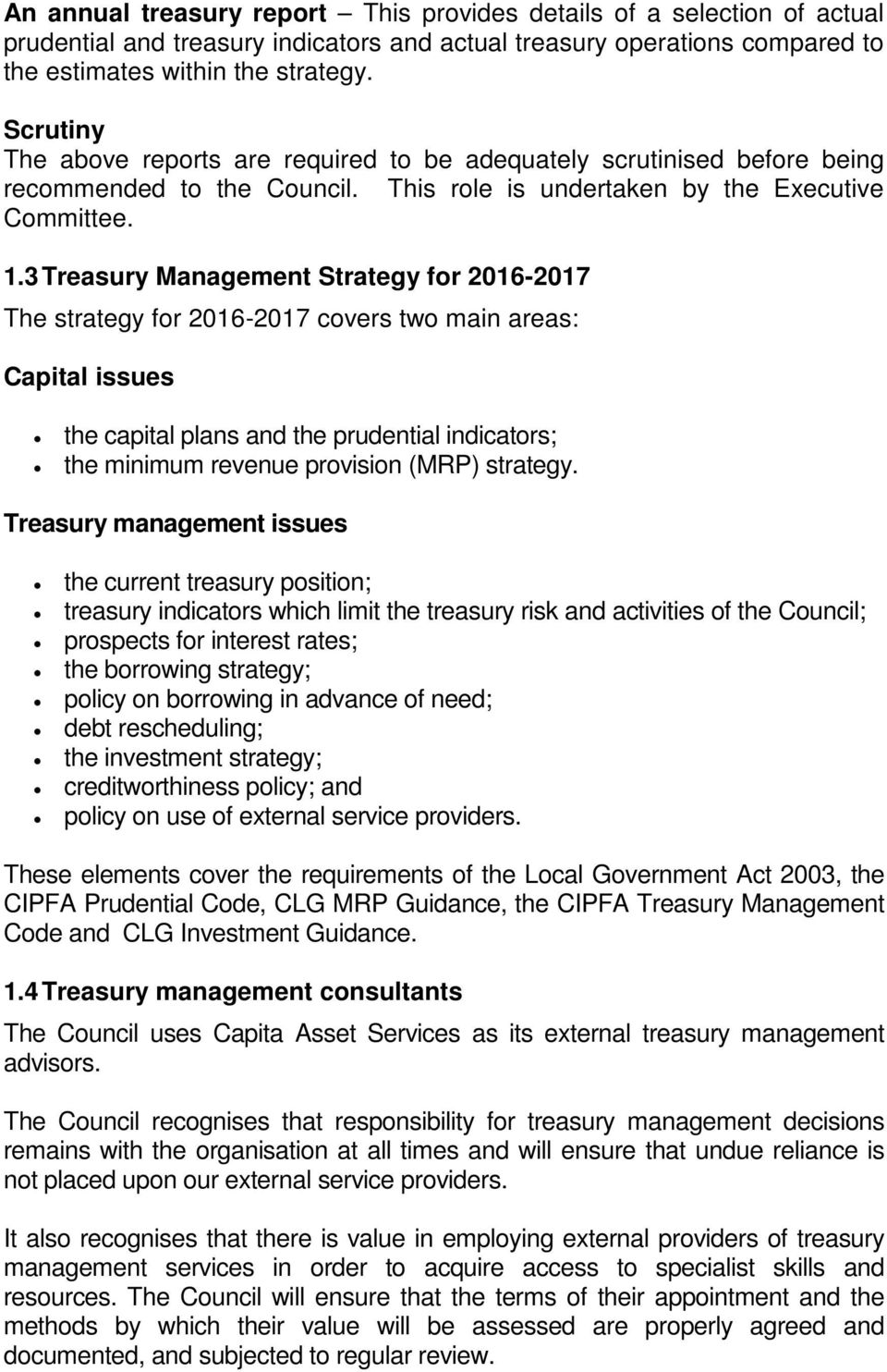 3 Treasury Management Strategy for 2016-2017 The strategy for 2016-2017 covers two main areas: Capital issues the capital plans and the prudential indicators; the minimum revenue provision (MRP)