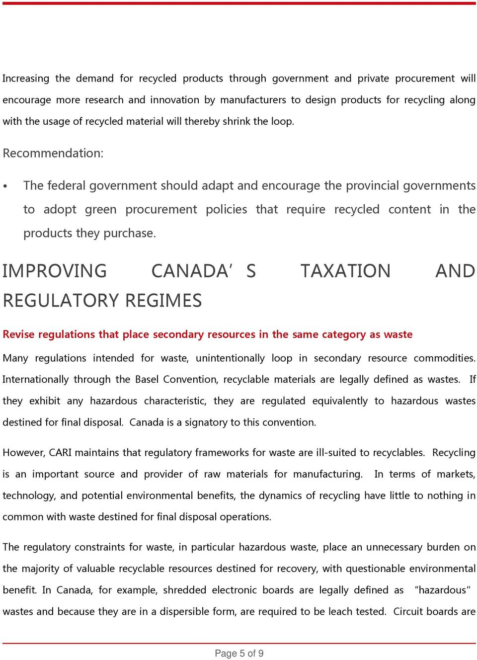 Recommendation: The federal government should adapt and encourage the provincial governments to adopt green procurement policies that require recycled content in the products they purchase.