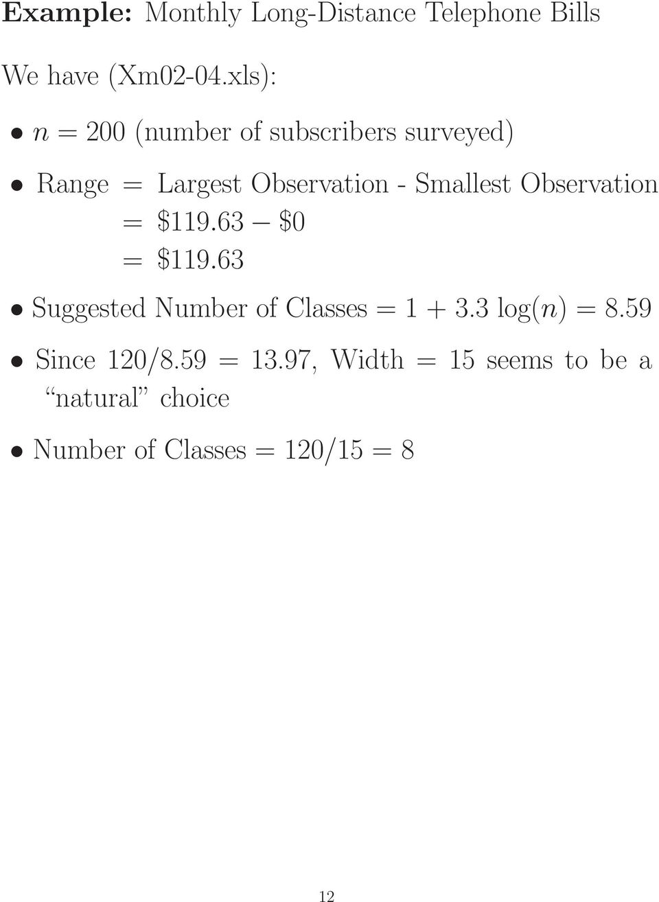 Smallest Observation = $119.63 $0 = $119.63 Suggested Number of Classes = 1 + 3.