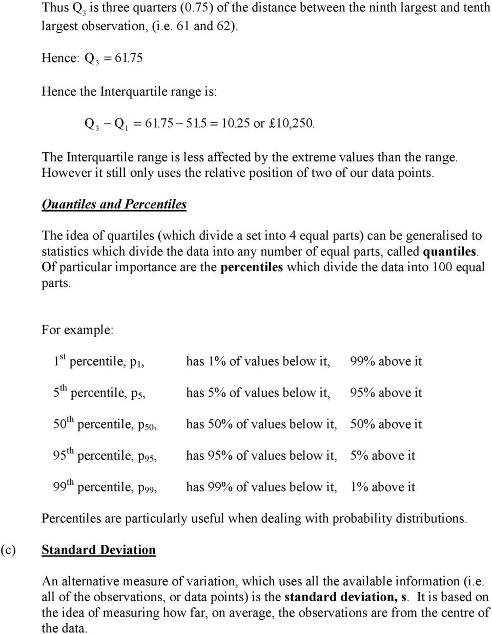 Quantiles and Percentiles The idea of quartiles (which divide a set into 4 equal parts) can be generalised to statistics which divide the data into any number of equal parts, called quantiles.