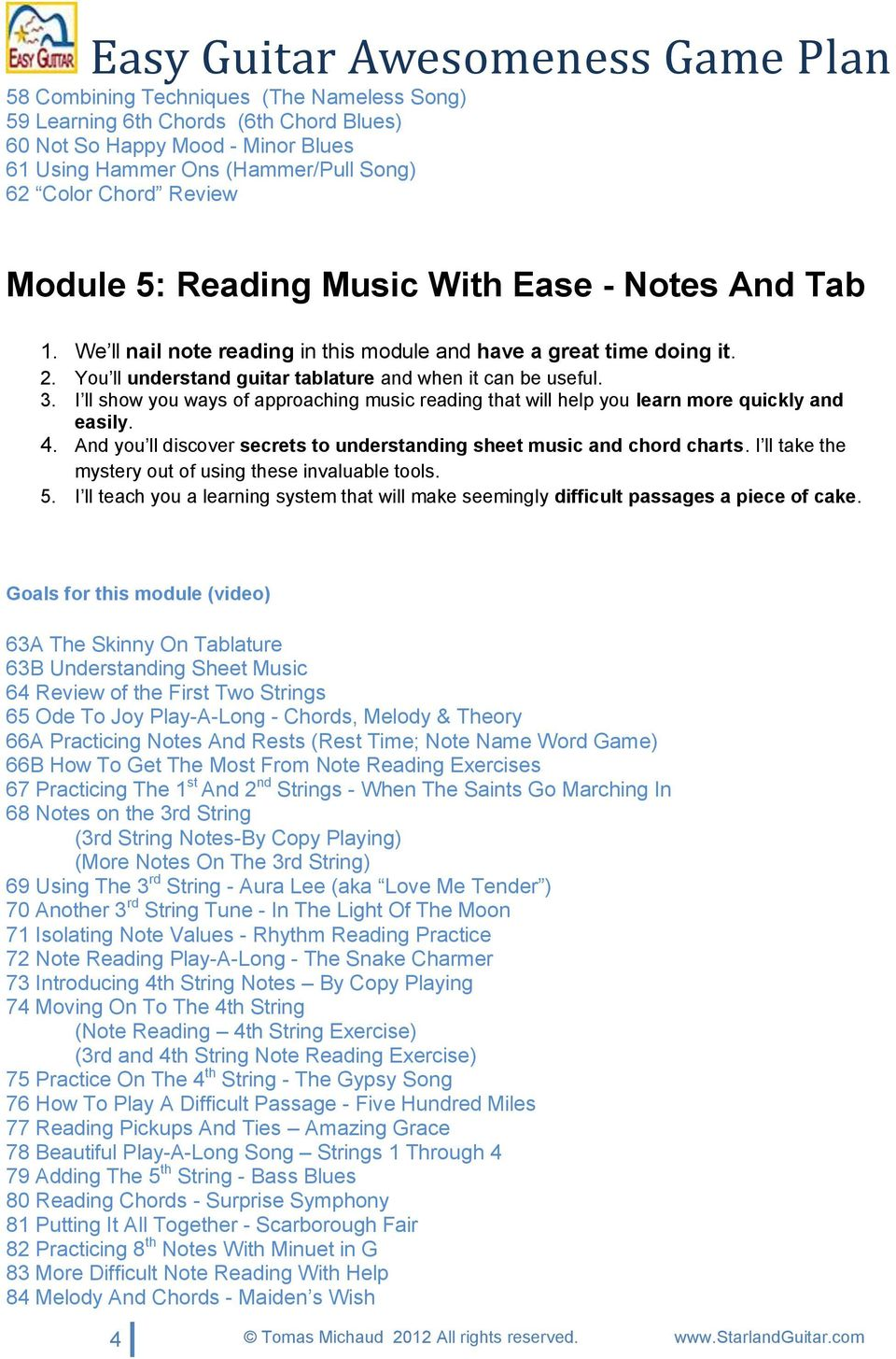 I ll show you ways of approaching music reading that will help you learn more quickly and easily. 4. And you ll discover secrets to understanding sheet music and chord charts.
