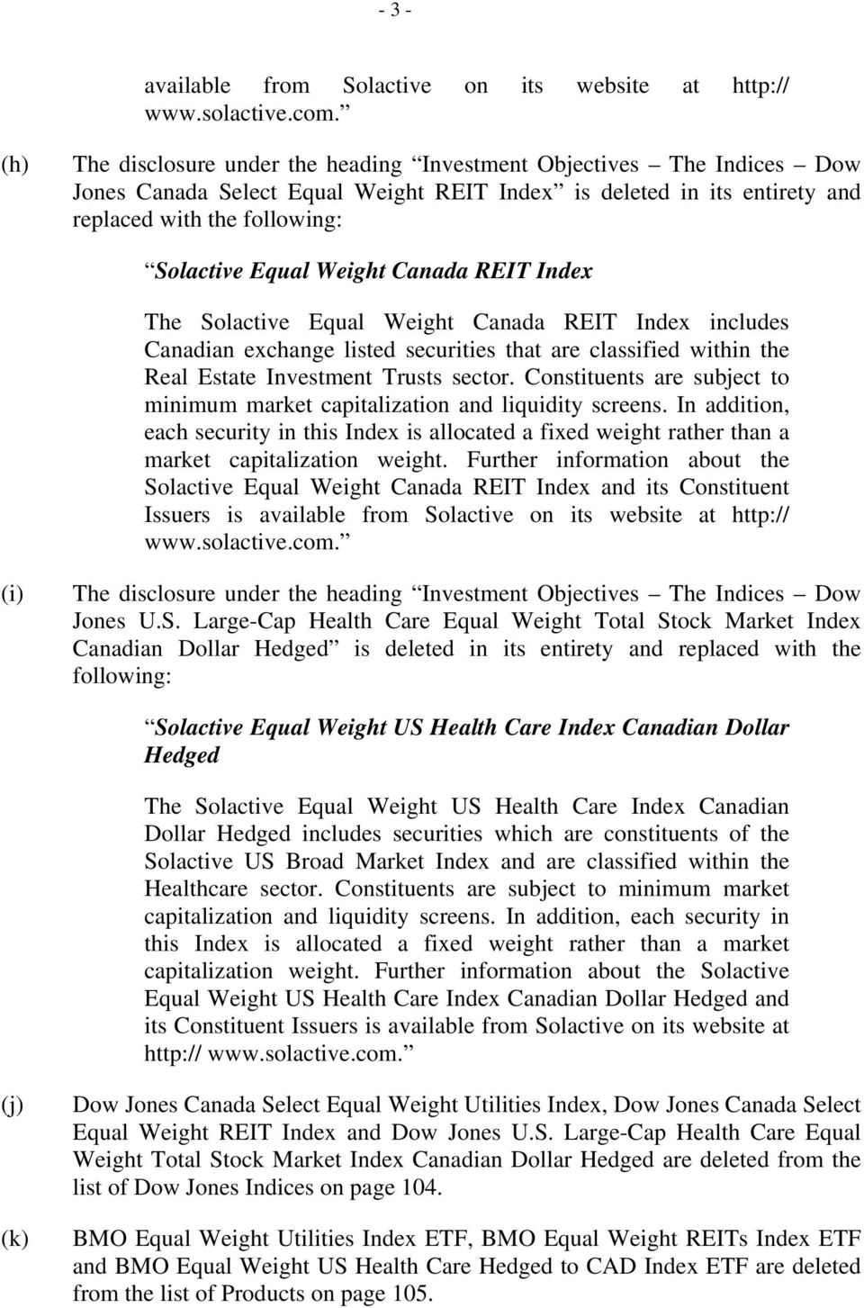 Weight Canada REIT Index The Solactive Equal Weight Canada REIT Index includes Canadian exchange listed securities that are classified within the Real Estate Investment Trusts sector.