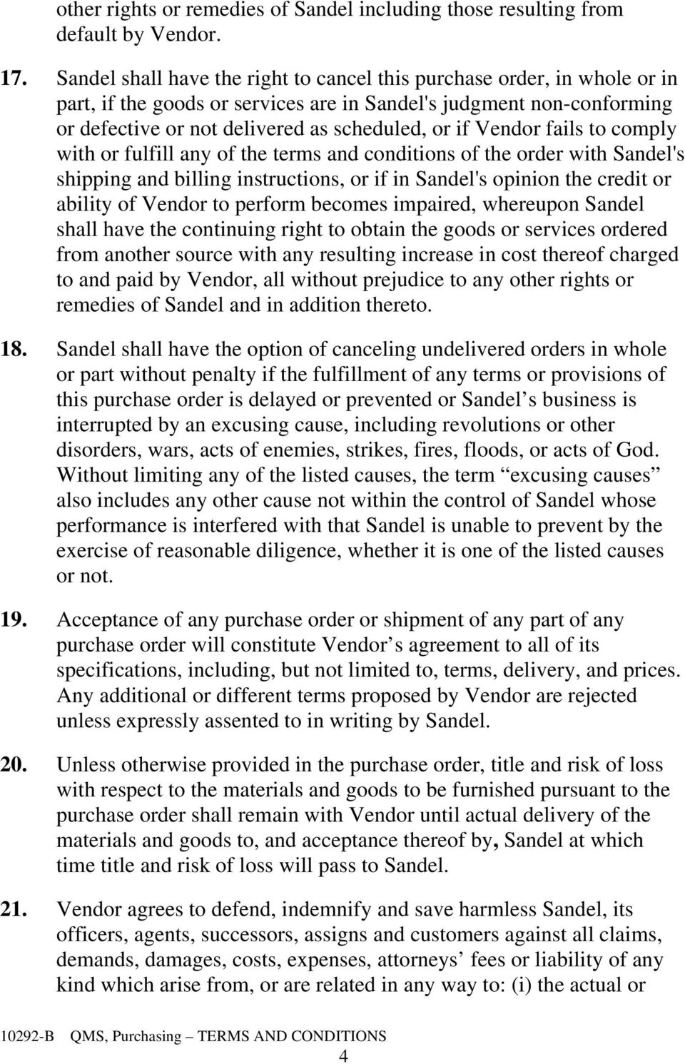 Vendor fails to comply with or fulfill any of the terms and conditions of the order with Sandel's shipping and billing instructions, or if in Sandel's opinion the credit or ability of Vendor to