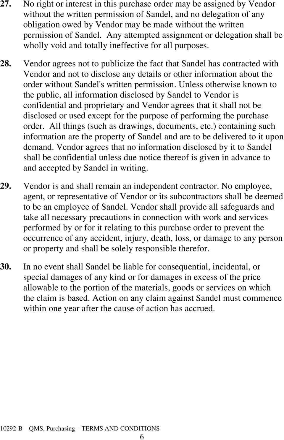 Vendor agrees not to publicize the fact that Sandel has contracted with Vendor and not to disclose any details or other information about the order without Sandel's written permission.