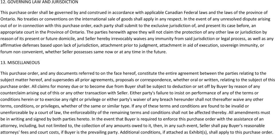In the event of any unresolved dispute arising out of or in connection with this purchase order, each party shall submit to the exclusive jurisdiction of, and present its case before, an appropriate