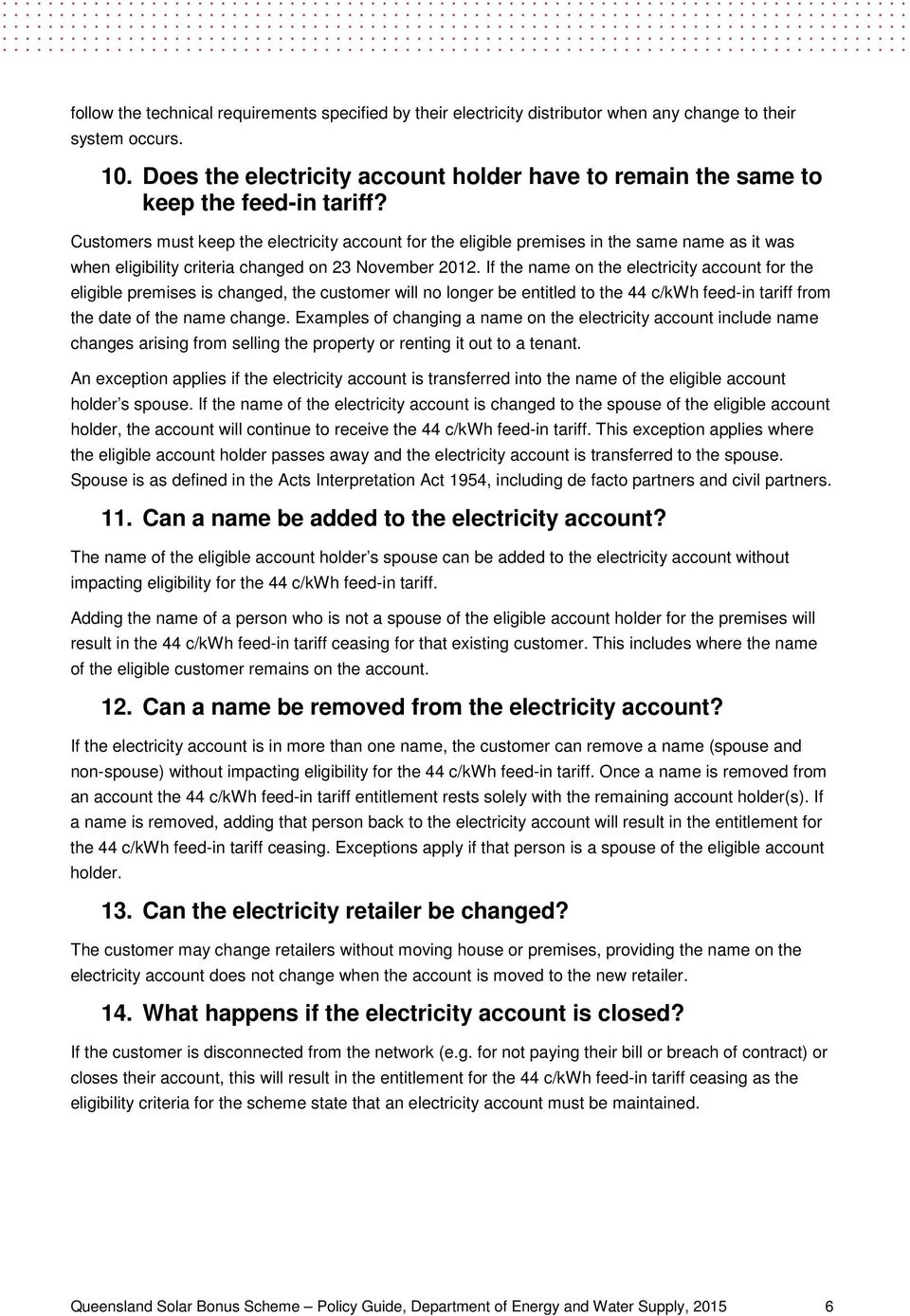 Customers must keep the electricity account for the eligible premises in the same name as it was when eligibility criteria changed on 23 November 2012.