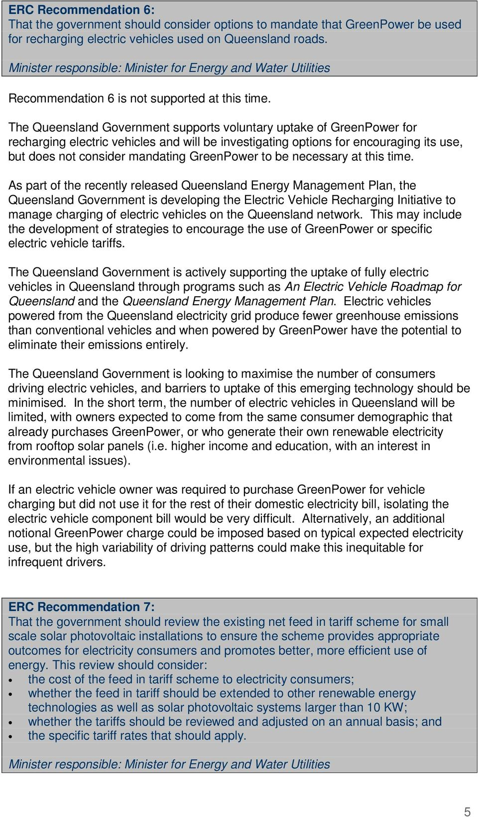 The Queensland Government supports voluntary uptake of GreenPower for recharging electric vehicles and will be investigating options for encouraging its use, but does not consider mandating