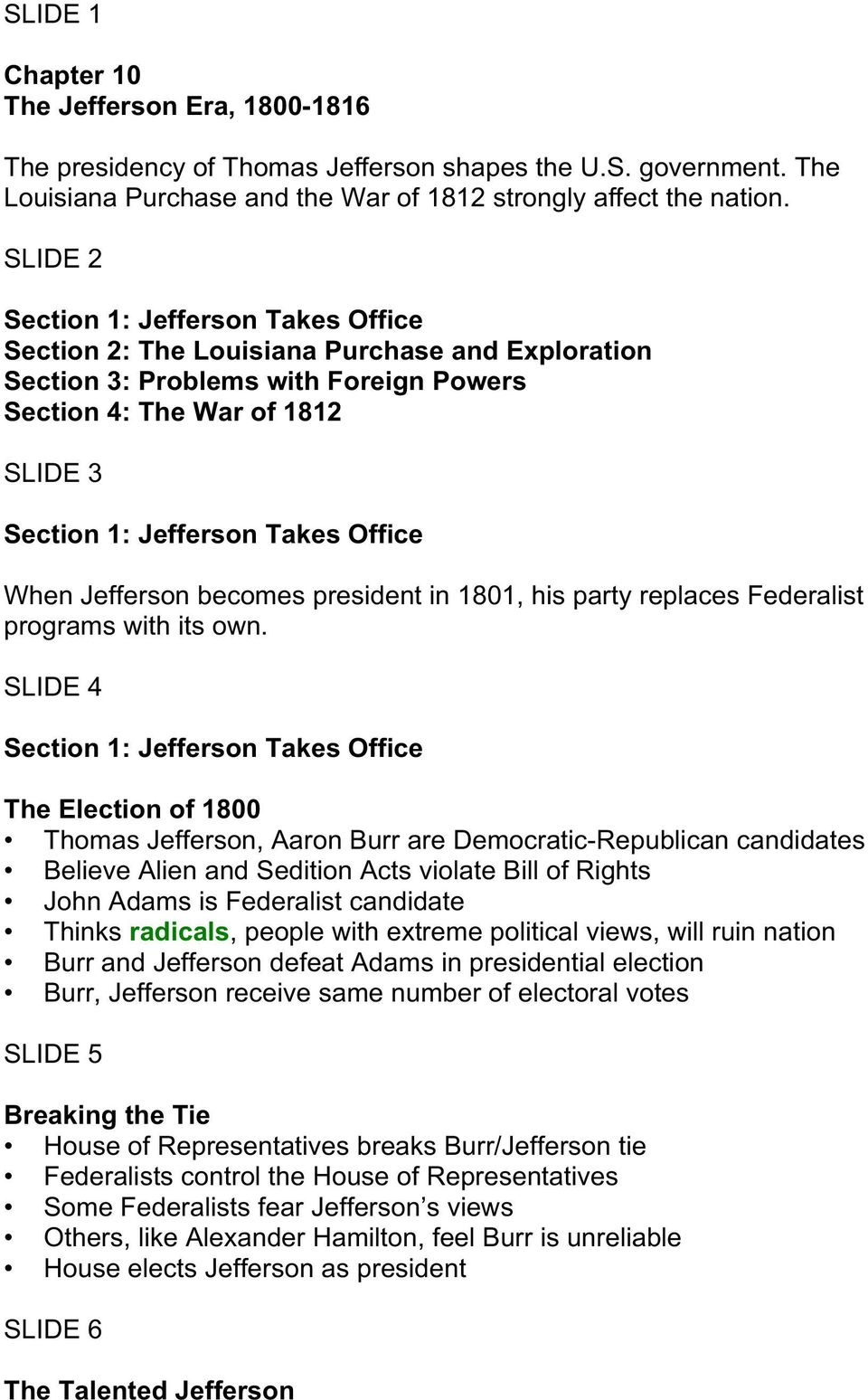 Office When Jefferson becomes president in 1801, his party replaces Federalist programs with its own.