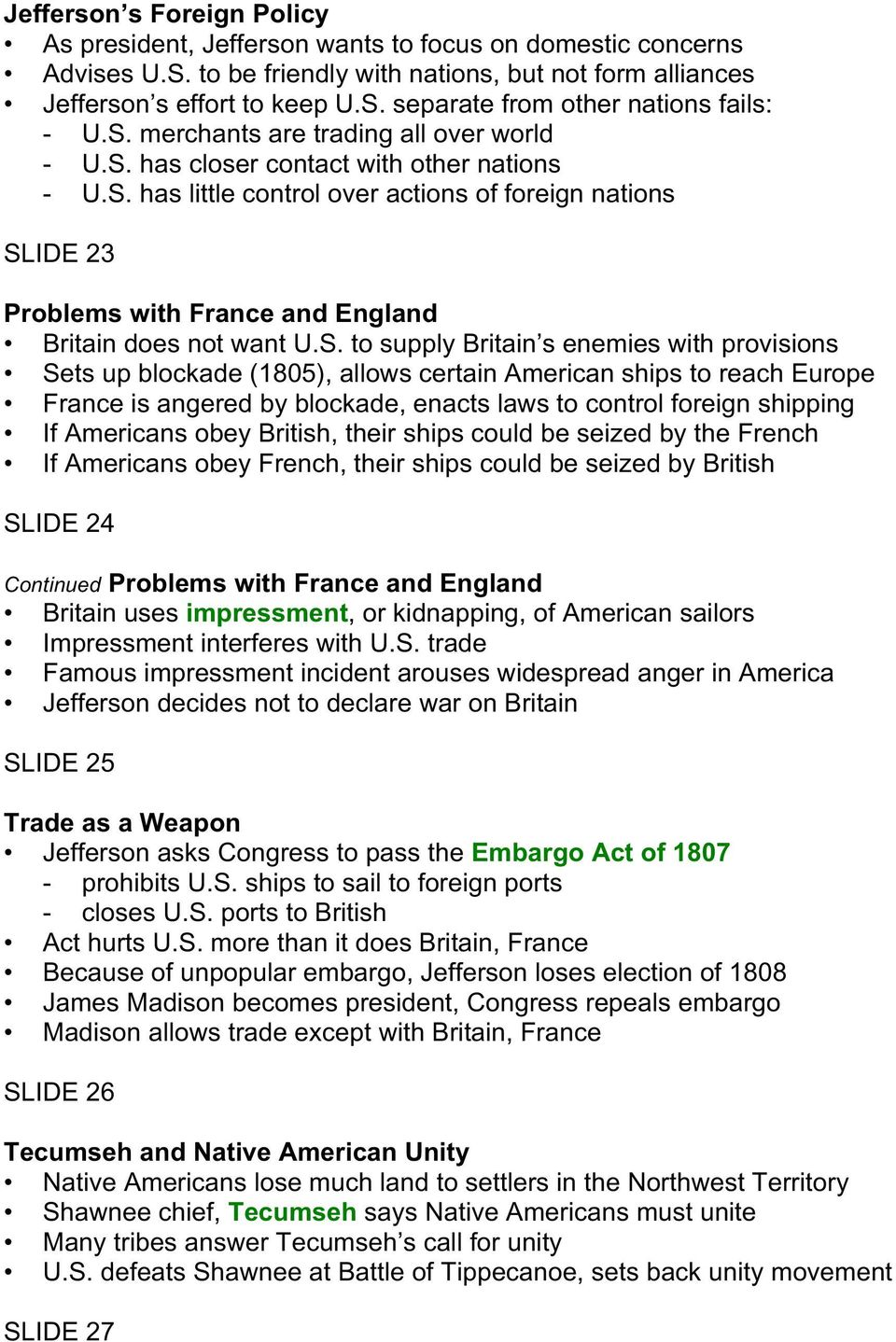 S. to supply Britain s enemies with provisions Sets up blockade (1805), allows certain American ships to reach Europe France is angered by blockade, enacts laws to control foreign shipping If