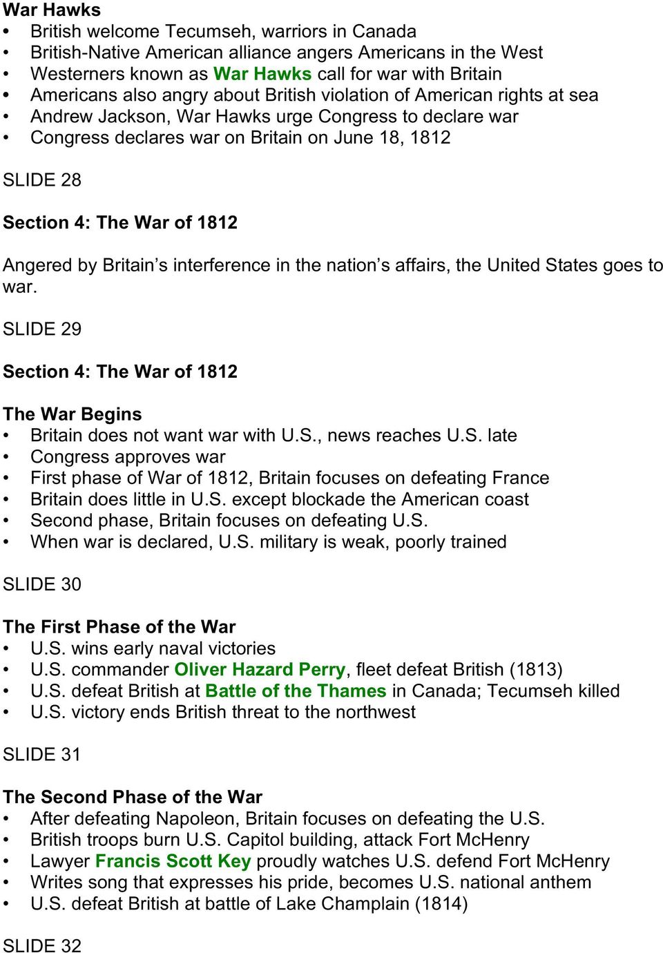 Britain s interference in the nation s affairs, the United States goes to war. SLIDE 29 Section 4: The War of 1812 The War Begins Britain does not want war with U.S., news reaches U.S. late Congress approves war First phase of War of 1812, Britain focuses on defeating France Britain does little in U.