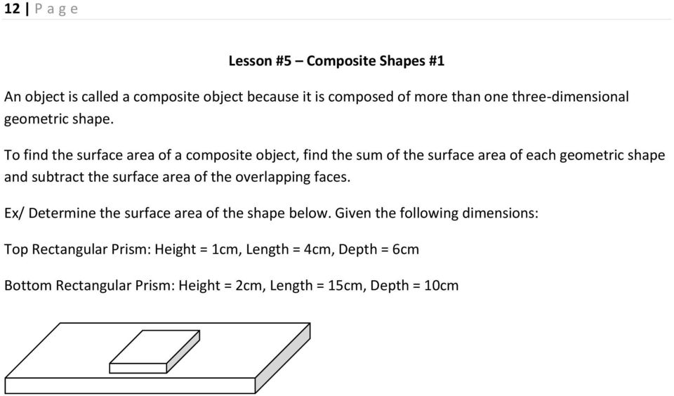 To find the surface area of a composite object, find the sum of the surface area of each geometric shape and subtract the surface