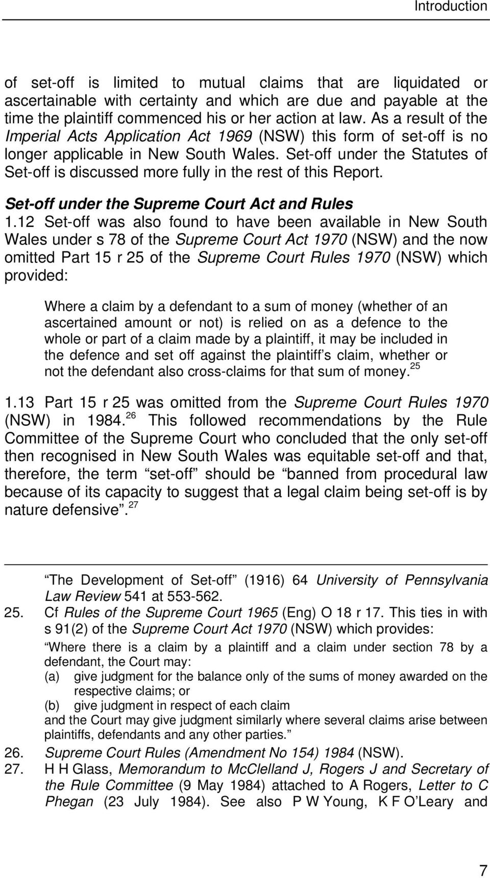 Set-off under the Statutes of Set-off is discussed more fully in the rest of this Report. Set-off under the Supreme Court Act and Rules 1.