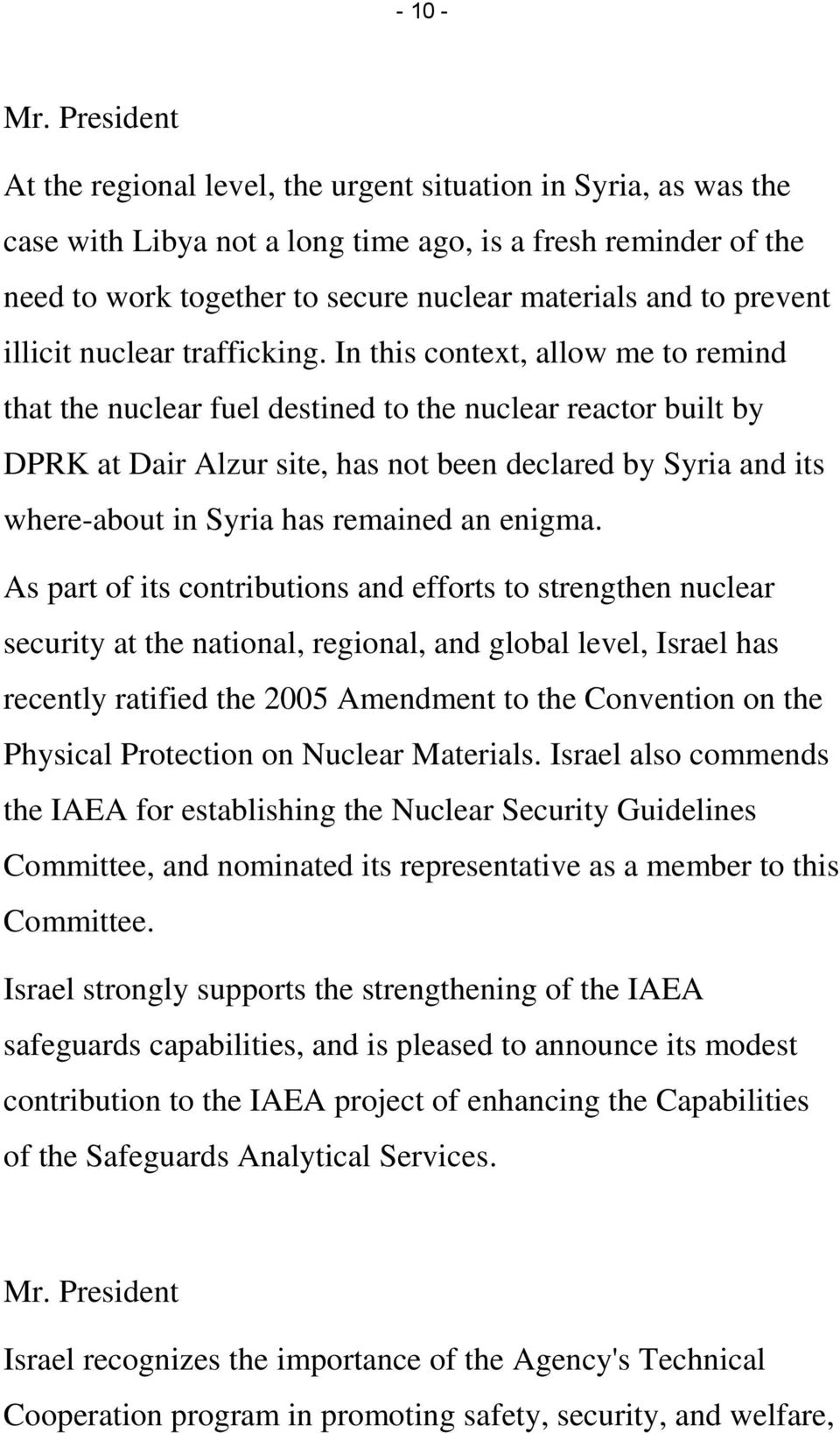 In this context, allow me to remind that the nuclear fuel destined to the nuclear reactor built by DPRK at Dair Alzur site, has not been declared by Syria and its where-about in Syria has remained an