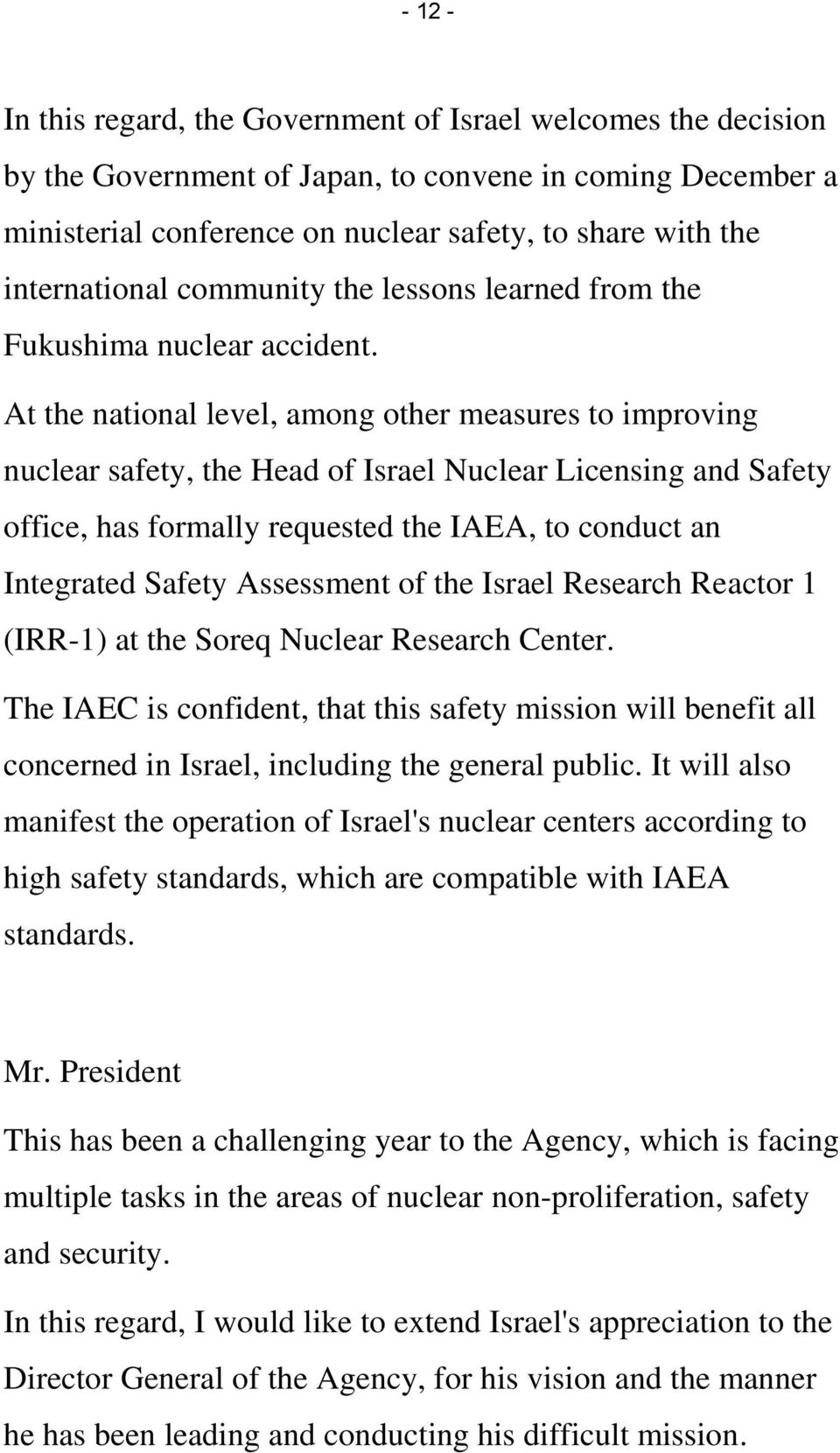At the national level, among other measures to improving nuclear safety, the Head of Israel Nuclear Licensing and Safety office, has formally requested the IAEA, to conduct an Integrated Safety