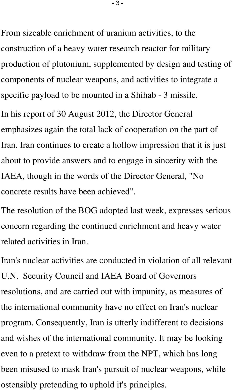 In his report of 30 August 2012, the Director General emphasizes again the total lack of cooperation on the part of Iran.