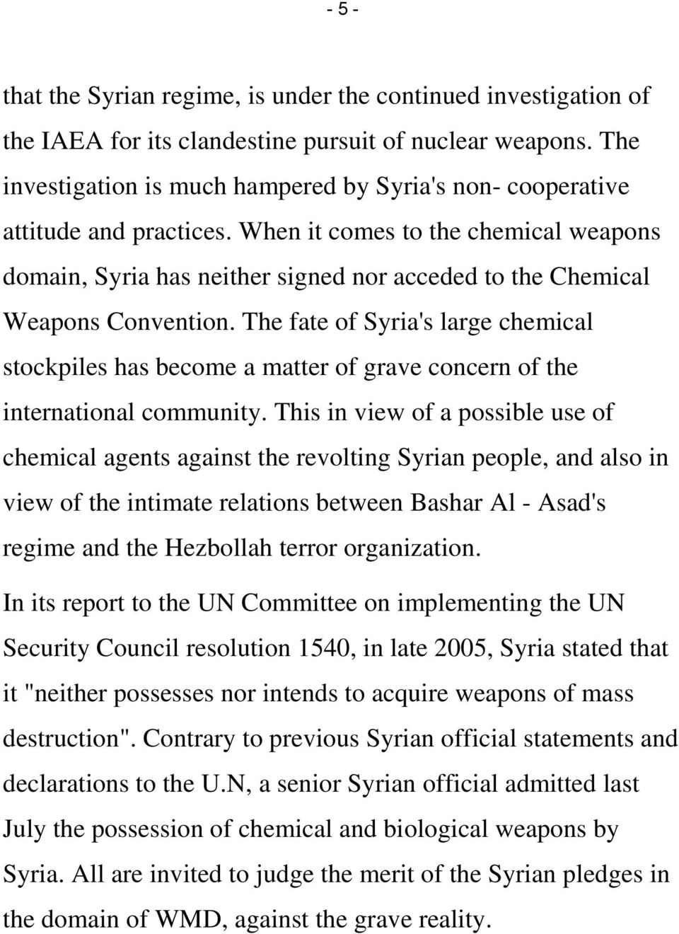 When it comes to the chemical weapons domain, Syria has neither signed nor acceded to the Chemical Weapons Convention.