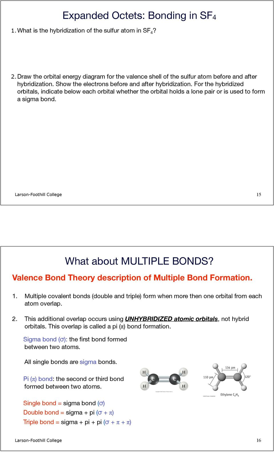Larson-Foothill College 15 What about MULTIPLE BONDS? Valence Bond Theory description of Multiple Bond Formation. 1. Multiple covalent bonds (double and triple) form when more then one orbital from each atom overlap.