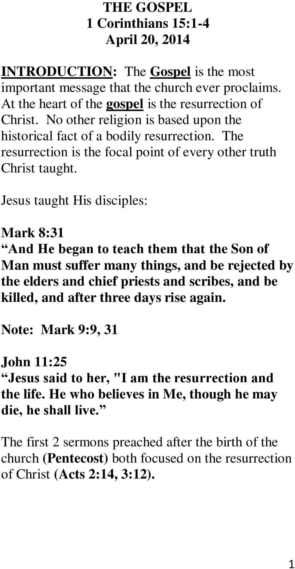 Jesus taught His disciples: Mark 8:31 And He began to teach them that the Son of Man must suffer many things, and be rejected by the elders and chief priests and scribes, and be killed, and after