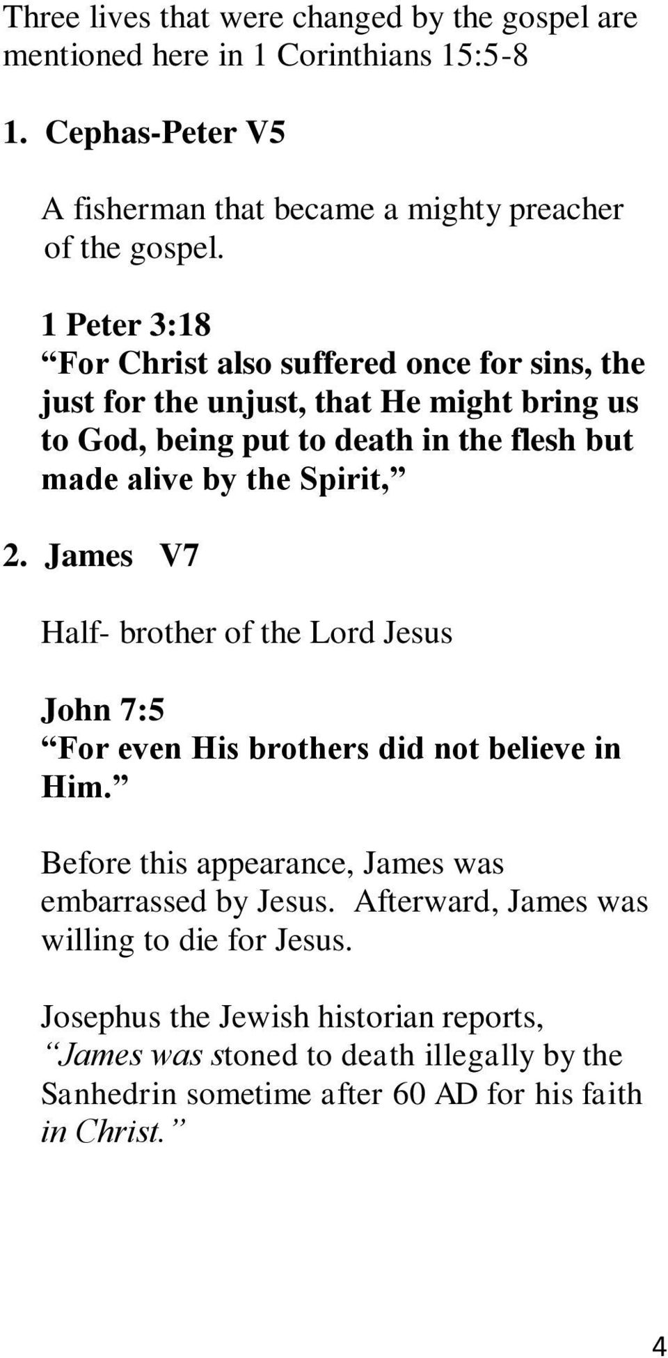 Spirit, 2. James V7 Half- brother of the Lord Jesus John 7:5 For even His brothers did not believe in Him. Before this appearance, James was embarrassed by Jesus.