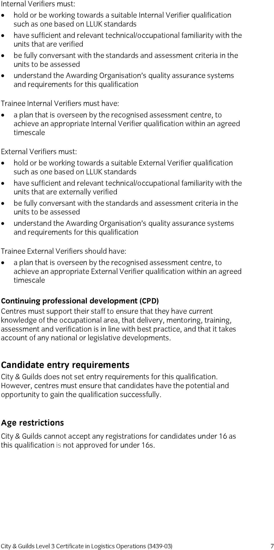 requirements for this qualification Trainee Internal Verifiers must have: a plan that is overseen by the recognised assessment centre, to achieve an appropriate Internal Verifier qualification within