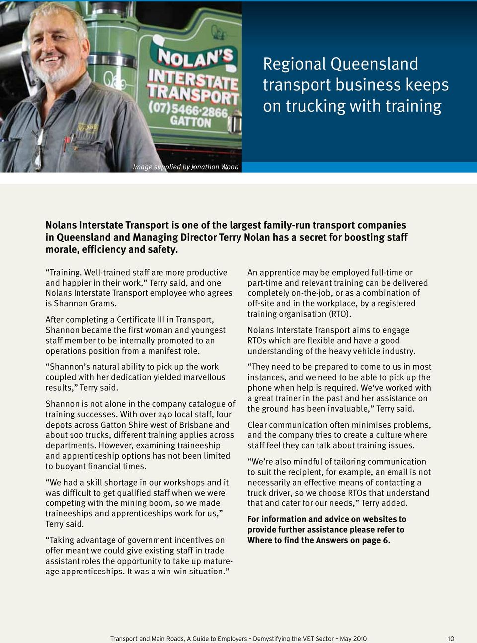 Well-trained staff are more productive and happier in their work, Terry said, and one Nolans Interstate Transport employee who agrees is Shannon Grams.