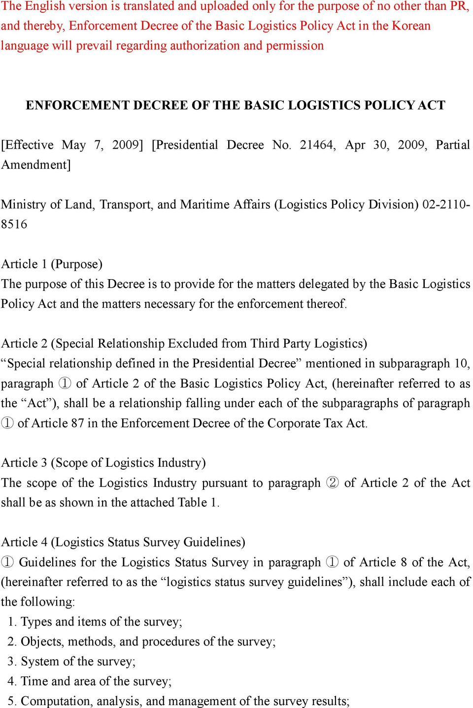 21464, Apr 30, 2009, Partial Amendment] Ministry of Land, Transport, and Maritime Affairs (Logistics Policy Division) 02-2110- 8516 Article 1 (Purpose) The purpose of this Decree is to provide for