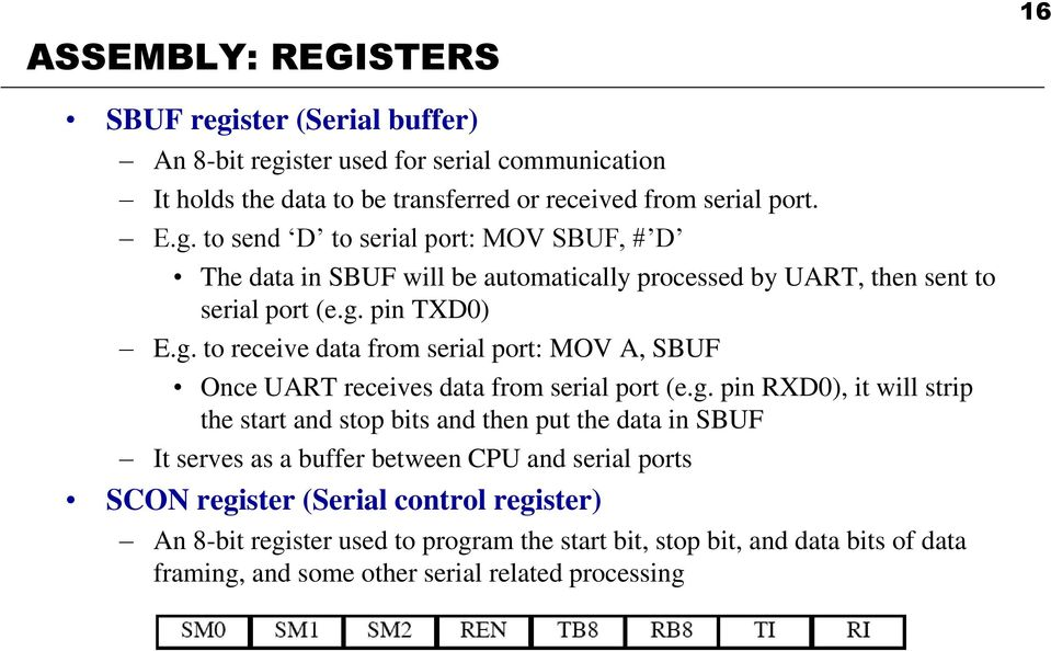 data in SBUF It serves as a buffer between CPU and serial ports SCON register (Serial control register) An 8-bit register used to program the start bit, stop bit, and data bits