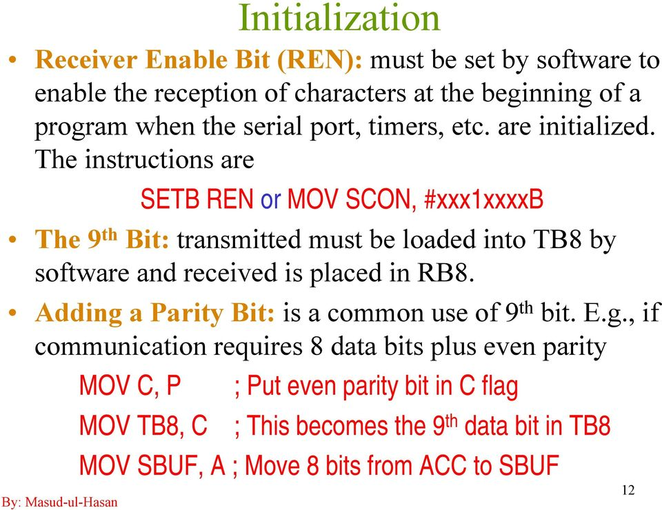 The instructions are SETB REN or MOV SCON, #xxx1xxxxb The 9 th Bit: transmitted must be loaded into TB8 by software and received is placed in RB8.