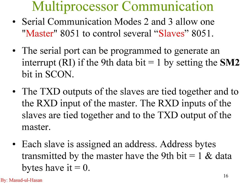 The TXD outputs of the slaves are tied together and to the RXD input of the master.