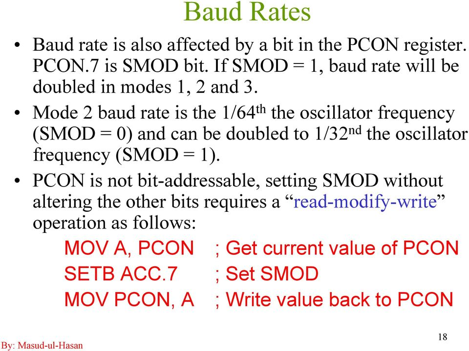 Mode 2 baud rate is the 1/64 th the oscillator frequency (SMOD = 0) and can be doubled to 1/32 nd the oscillator frequency