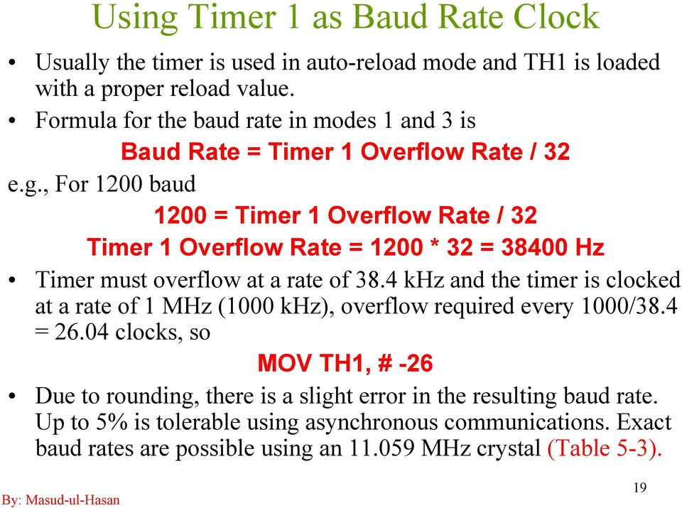 , For 1200 baud 1200 = Timer 1 Overflow Rate / 32 Timer 1 Overflow Rate = 1200 * 32 = 38400 Hz Timer must overflow at a rate of 38.