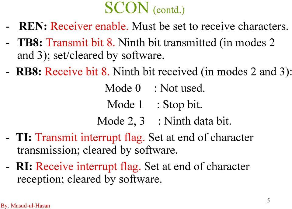 Ninth bit received (in modes 2 and 3): Mode 0 : Not used. Mode 1 : Stop bit. Mode 2, 3 : Ninth data bit.