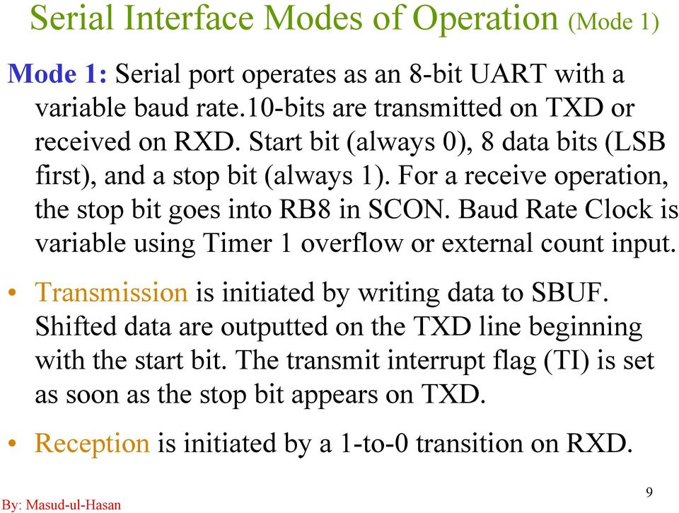 For a receive operation, the stop bit goes into RB8 in SCON. Baud Rate Clock is variable using Timer 1 overflow or external count input.
