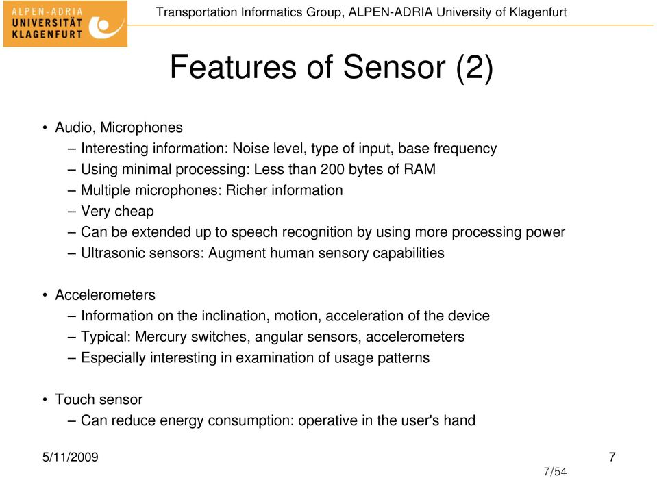 Augment human sensory capabilities Accelerometers Information on the inclination, motion, acceleration of the device Typical: Mercury switches, angular