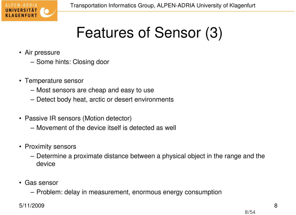 the device itself is detected as well Proximity sensors Determine a proximate distance between a physical