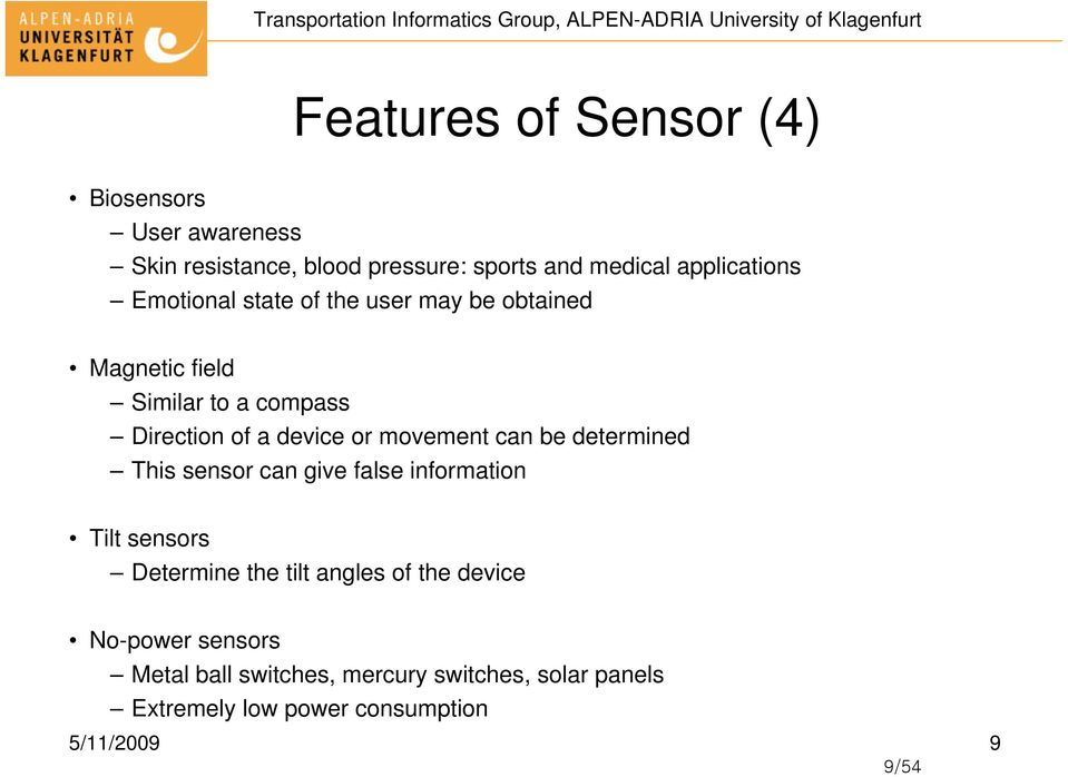 can be determined This sensor can give false information Tilt sensors Determine the tilt angles of the device