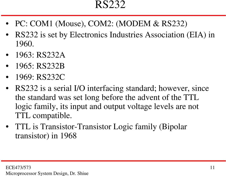 1963: RS232A 1965: RS232B 1969: RS232C RS232 is a serial I/O interfacing standard; however, since the