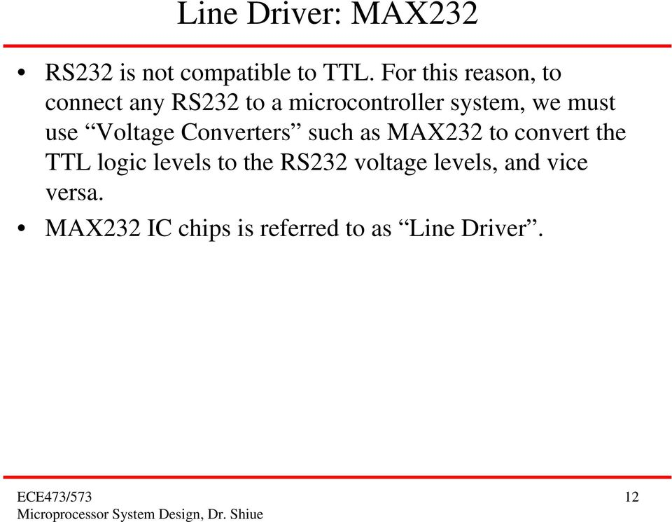 must use Voltage Converters such as MAX232 to convert the TTL logic